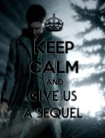 Keep Calm And Give Us A Sequel by Schizoepileptic