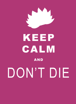 Keep Calm and Don't Die by H0shii