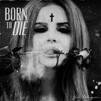 Lana Del Rey - Born to Die by electroxxtatic