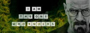 I Am The One Who Knocks :) Breaking Bad WW Quote x by TaintedVampire