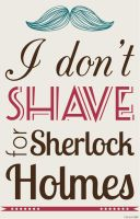 I dont shave for sherlock holmes by MaryCMuller