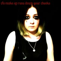 TimeForRedemption: As Makeup runs down your cheeks by SynthesteticFlame