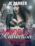 Immodest Collection Stories of Exposure and Shame by wtfbrotha36