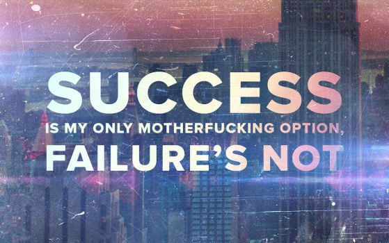 Success is my only motherf****** option... by PiP3R-CZ
