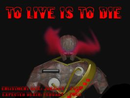 TO LIVE IS TO DIE by maxmayhem