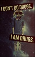 I don't do drugs I am Drugs by Mira-Heart
