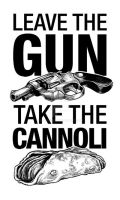 Leave the Gun Take the Cannoli by 6amcrisis