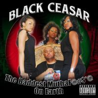 Black Ceasar - The Baddest Muthafucka On Earth by TeamHurrikane