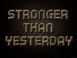 Stronger Than Yesterday by Textuts