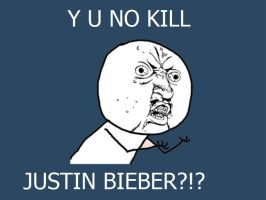 Kill Justin Bieber by ItachiCosplayer77