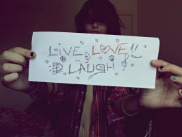 Live Love Laugh xD by Georgiegoesrawr