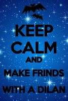 keep calm and make friends with a Dylan by budderninjaMC