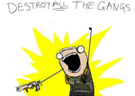 DESTROY ALL THE GANGS!!! by Koala-Sam