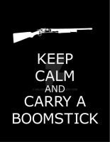Keep Calm n Carry a Boomstick by WildeMoon