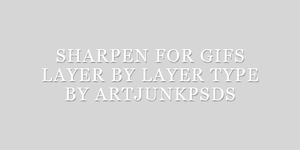 Layer by Layer sharpen for gifs by artjunkpsds by art-psds-junk
