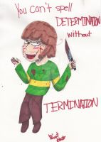 You Can't Spell DETERMINATION without TERMINATION by DannysUniverse
