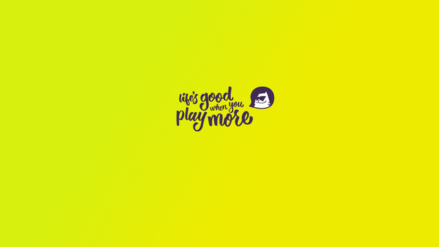 Life's good when you play more - Wallpaper by NoFearl
