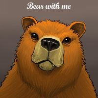 bear with me by Entropician