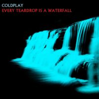 Coldplay - Every Teardrop Is A Waterfall by darko137