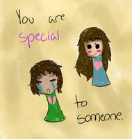 YOU are special to SOMEONE by ChibiNyaNya