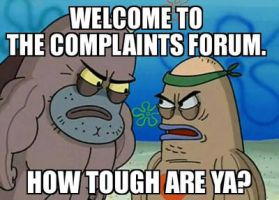Complaints Forum Meme by KissTheWitchdoctor