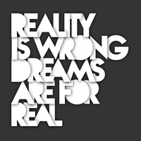 RealityIsWRONGDreamsAreForREAL2 by JaysusAlmighty
