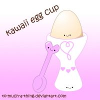 kawaii egg cup by to-much-a-thing