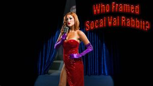 Who Framed SoCal Val Rabbit? wp by SWFan1977