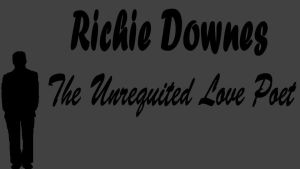 Richie Downes - The Unrequited Love Poet by TheEmotionalPoet
