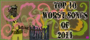 Top 10 Worst Songs Of 2011 by TheButterfly