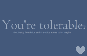 Pride and Prejudice: You're Tolerable by FrozenClaws