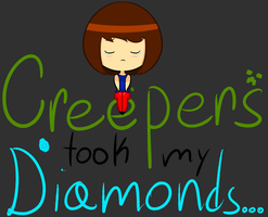 Creepers Took My Diamonds.... by Dreams-of-Impact