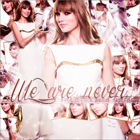 We Are Never Ever Gettin' Back Together. by OurFearlessLove