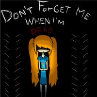 Don't Forget Me When I'm Dead by PikachuSlipperz