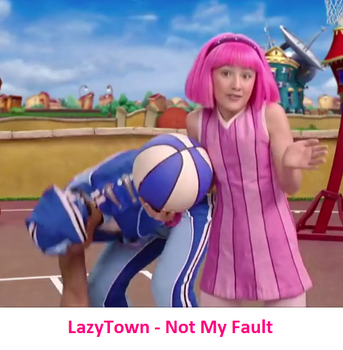 LazyTown - Not My Fault by FrancisRG