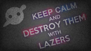 KEEP CALM and DESTROY THEM with LAZERS by BrotherPrime