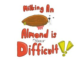 Milking an almond is freakin' difficult!! by SlugSlimes