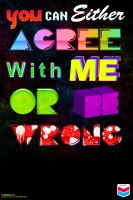 Agree Or Be Wrong T-shirt prnt by greengo26
