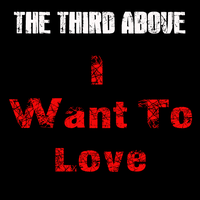 I Want To Love by TheThirdAbove