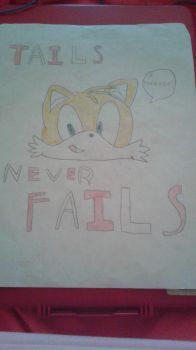 Tails Never Fails ! by JinafireDragonEXE