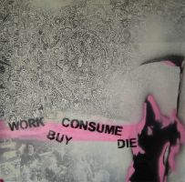 Work Buy Consume Die by djcleathal