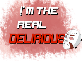 I'm the real Delirious by Chicken2701
