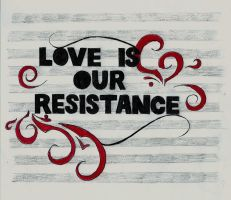 Love Is Our Resistance by xxally7xx