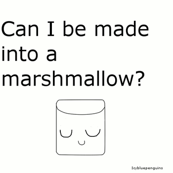 Can I be made into a marshmallow? by icybluepenguins
